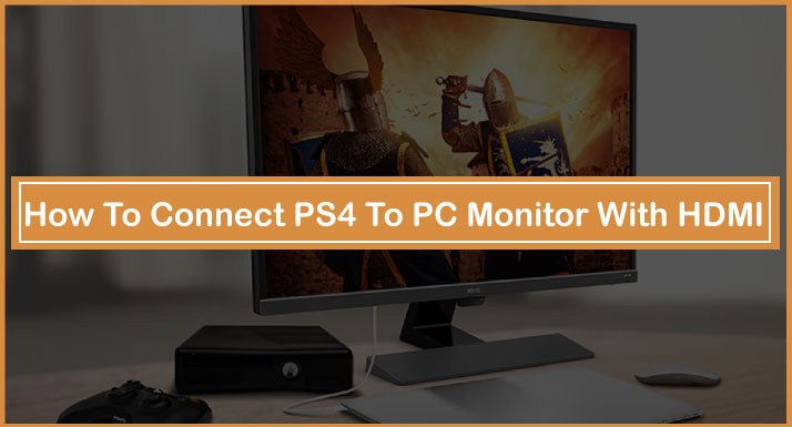 How To Connect PS4 To PC Monitor With HDMI