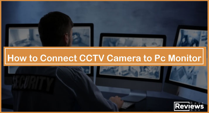 How to Connect CCTV Camera to Pc Monitor
