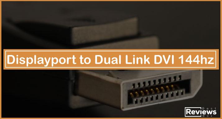 Displayport to Dual Link DVI 144hz