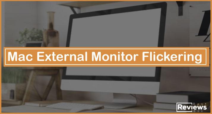 Mac External Monitor Flickering